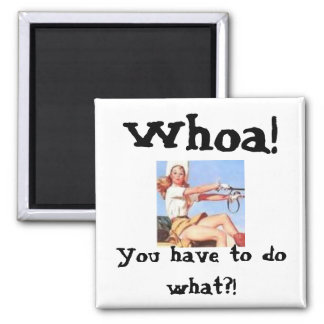 Whoa! You have to do what?! 2 Inch Square Magnet