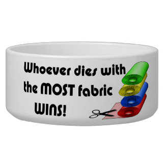 Whoever dies with the most fabric wins! bowl