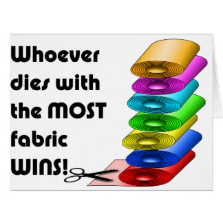 Whoever dies with the most fabric wins greeting card
