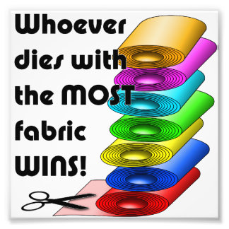 Whoever dies with the most fabric wins photo art