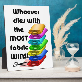 Whoever dies with the most fabric wins! plaque