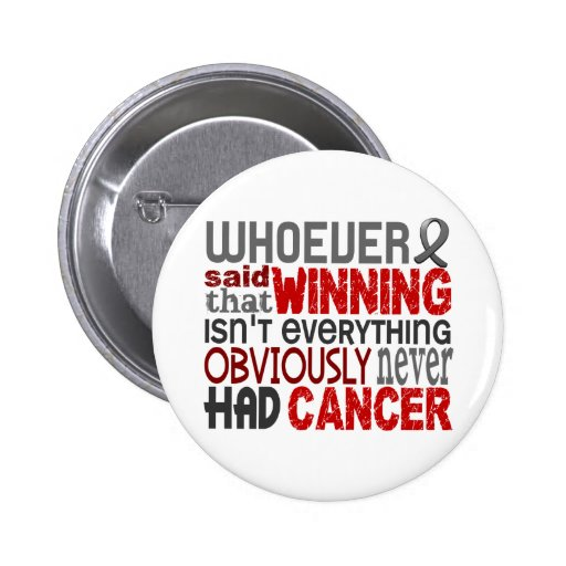 Whoever Said Brain Cancer Pinback Buttons