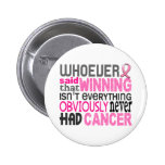 Whoever Said Breast Cancer Pinback Buttons