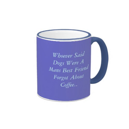 Whoever Said Dogs Were A Mans Best Friend Forgo... Coffee Mug