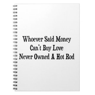Whoever Said Money Cant Buy Love Never Owned A Hot Notebook