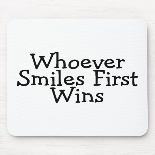 Whoever Smiles First Wins Mousepads