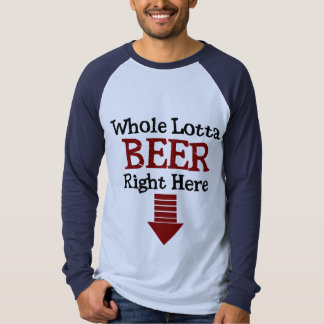 Whole Lotta Beer Right Here Tee Shirt