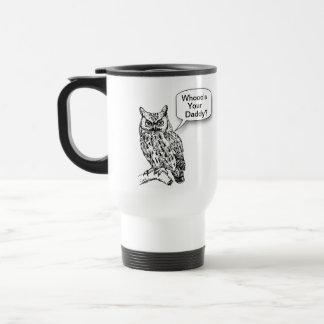 Whooo's Your Daddy Owl Travel Mug