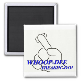 Whoop-Dee Freakin'-Do! Magnet