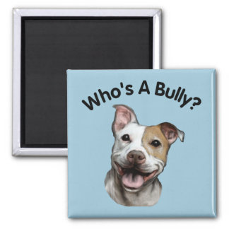Who's A Bully? Adorable Pit Bull Dog 2 Inch Square Magnet