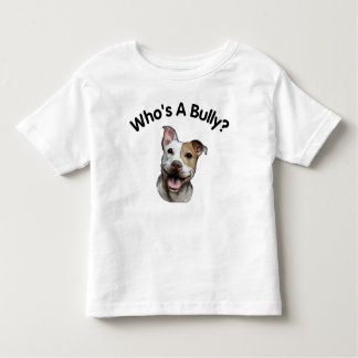 Who's a Bully? Funny Smiling Pitbull Dog Toddler T-shirt