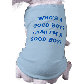 Who's a Good Boy? Dog Shirt