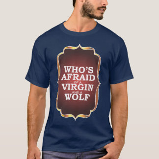 Who's Afraid of a Virgin and a Wolf? T-Shirt