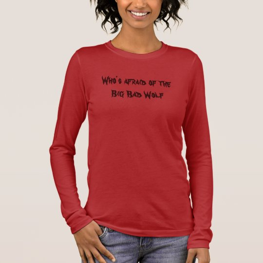 Who's afraid of the Big Bad Wolf Long Sleeve T-Shirt