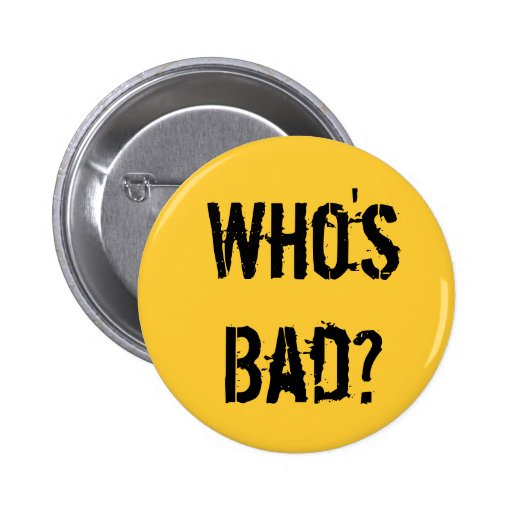 Who's Bad? Pinback Buttons
