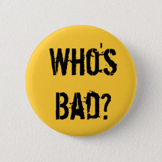Who's Bad? Pinback Button