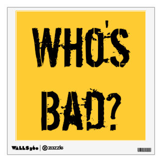 Who's Bad? Wall Sticker