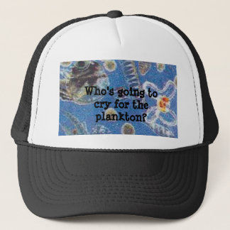 Who's going to cry for the plankton? trucker hat
