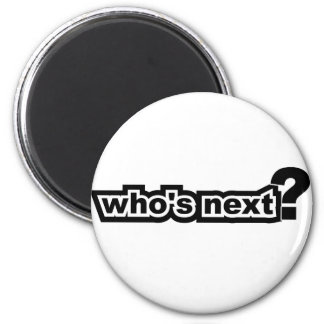 Who's Next? 2 Inch Round Magnet