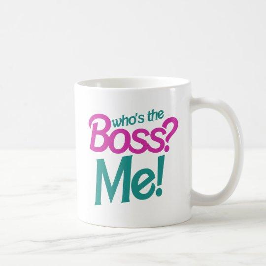Who's the BOSS? Me! Coffee Mug