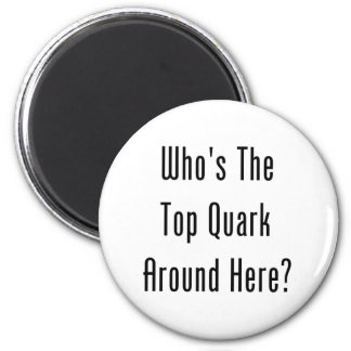 Who's The Top Quark Around Here? 2 Inch Round Magnet