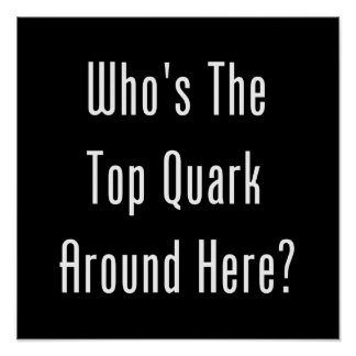 Who's The Top Quark Around Here? Poster