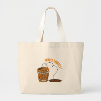 Whos Thirsty? Large Tote Bag