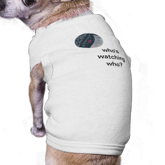 Who's watching who? doggie tshirt