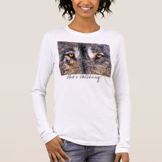 Who's Watching Wolf Eyes, Who's Watching? Long Sleeve T-Shirt