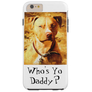 """Who's Yo Daddy?"" iPhone 6 Case"