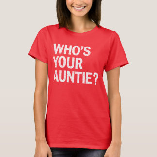 Who's your auntie? Funny t-shirt