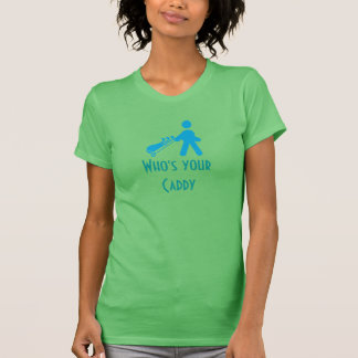 Who's Your Caddy Funny Golf Lady Golfing T Shirt