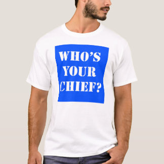 Who's Your Chief? T-Shirt