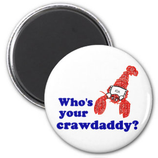 Who's Your Crawdaddy? 2 Inch Round Magnet