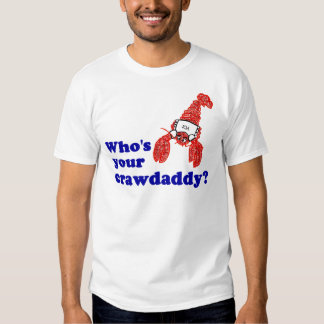 Who's Your Crawdaddy? Shirts
