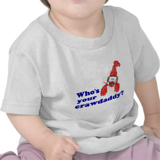 Who's Your Crawdaddy? Tee Shirt