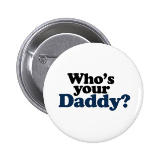 Who's your Daddy 2 Inch Round Button