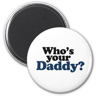 Who's your Daddy 2 Inch Round Magnet