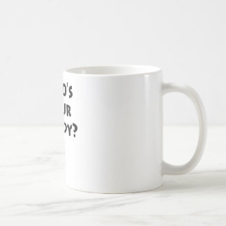Who's Your Daddy? Coffee Mug