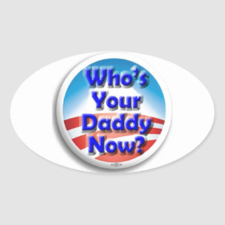 Who's Your Daddy Now? Oval Sticker