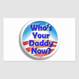 Who's Your Daddy Now? Rectangular Sticker