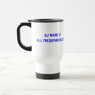 Who's Your DJ?, DJ Marc VAll Frequencies DJ's 15 Oz Stainless Steel Travel Mug