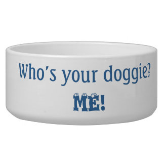 Who's your doggie?...Me! dog bowl