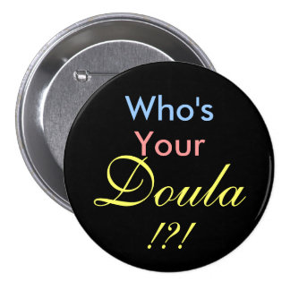 Who's Your Doula !?! Pinback Button