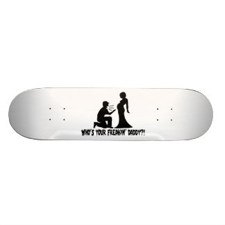Who's Your Freakin Daddy Skate Board Deck