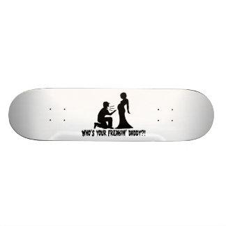 Who's Your Freakin Daddy Skateboard Deck