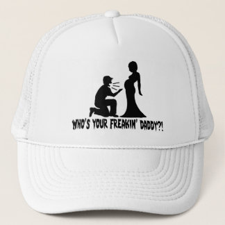 Who's Your Freakin Daddy Trucker Hat