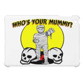 Who's Your Mummy Case For The iPad Mini