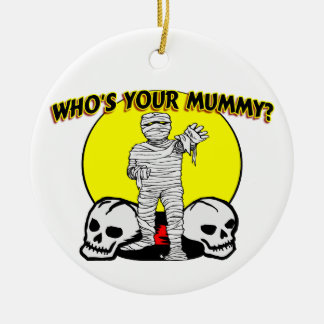 Who's Your Mummy Ceramic Ornament