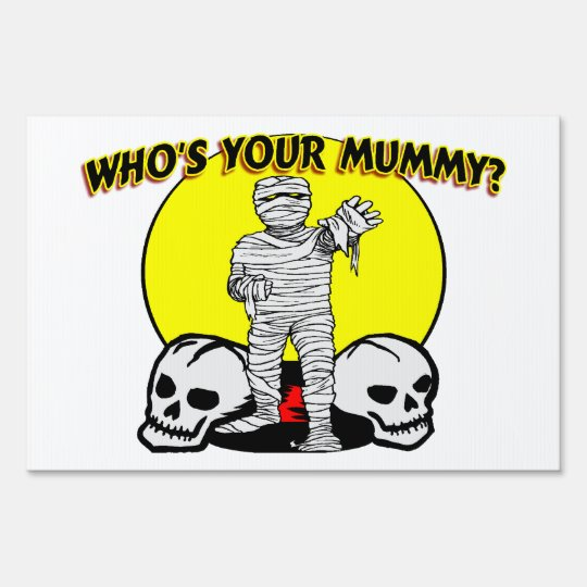 Who's Your Mummy Sign